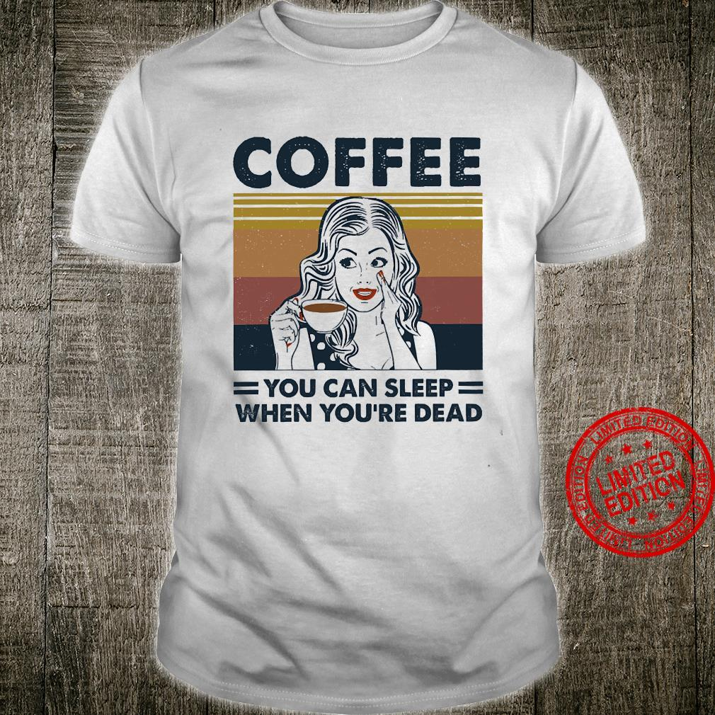 Coffee You Can Sleep When You're Dead Shirt unisex