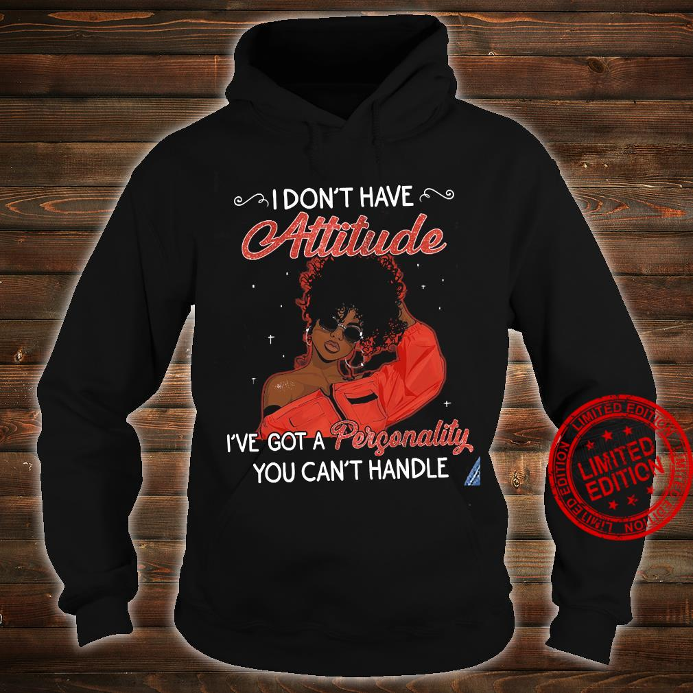 I Don't Have Attitude I've Got A Personality You Can't Handle Shirt hoodie