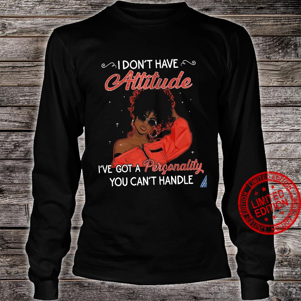 I Don't Have Attitude I've Got A Personality You Can't Handle Shirt long sleeved