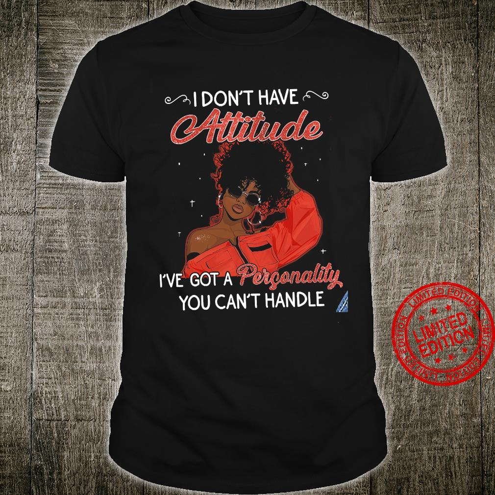 I Don't Have Attitude I've Got A Personality You Can't Handle Shirt unisex