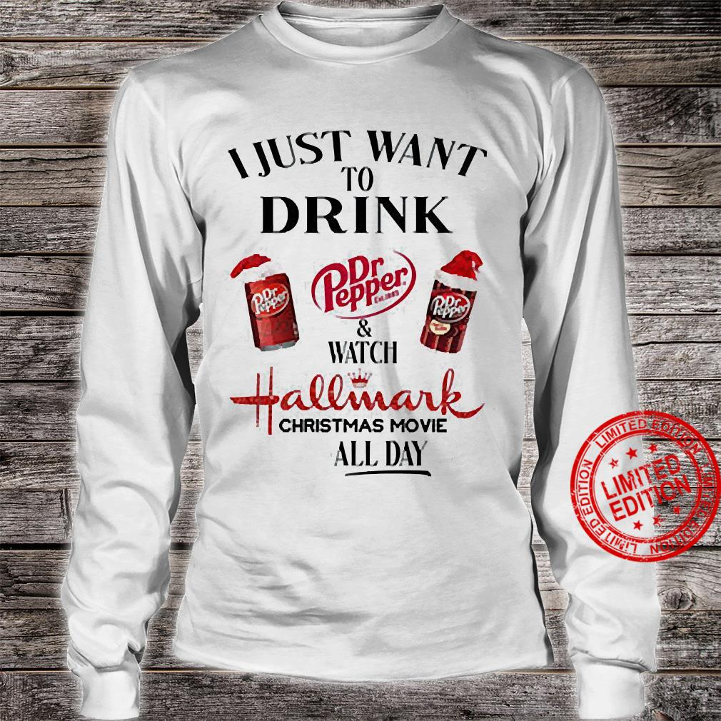 I Just Want To Drink Dr Pepper & Watch Hallmark Christmas Movie All Day Shirt long sleeved