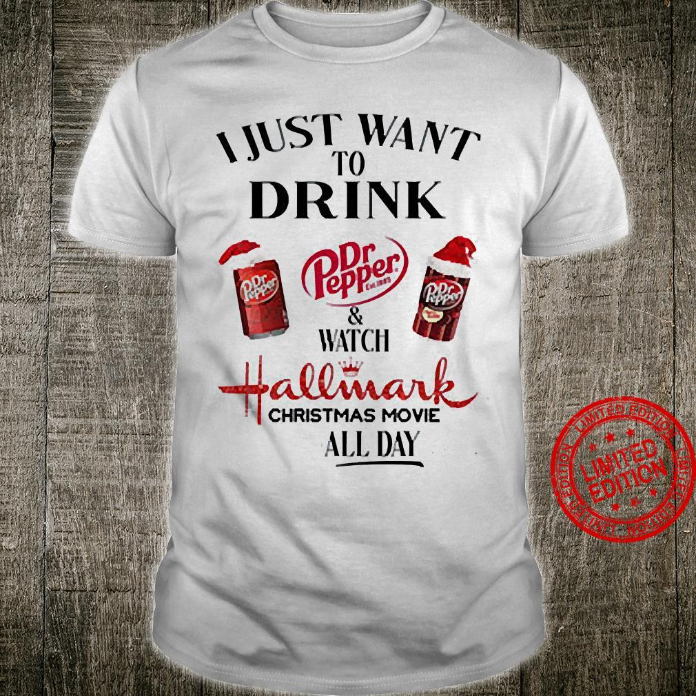 I Just Want To Drink Dr Pepper & Watch Hallmark Christmas Movie All Day Shirt unisex