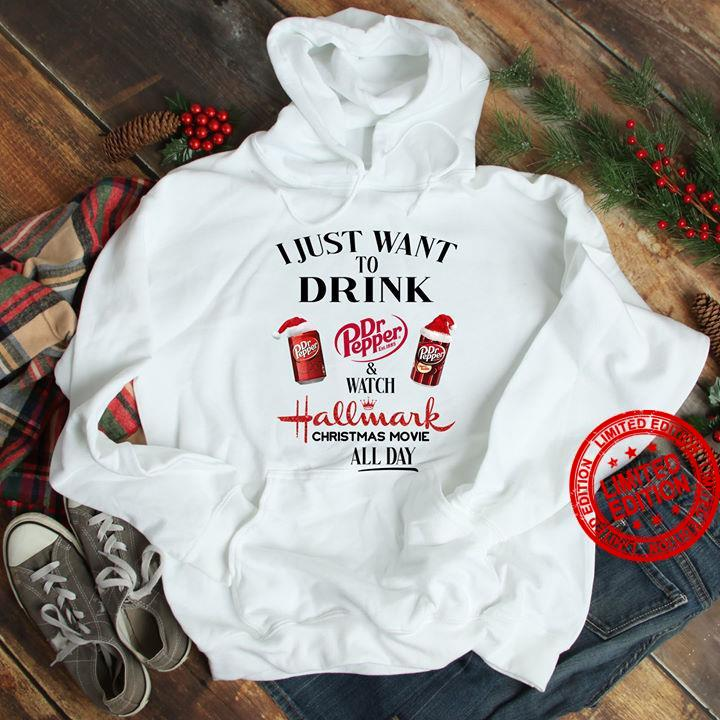 I Just Want To Drink Dr Pepper & Watch Hallmark Christmas Movie All Day Shirt