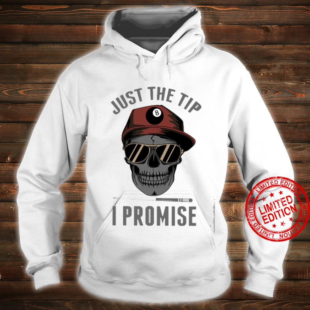 Just The Tip I Promise Shirt hoodie