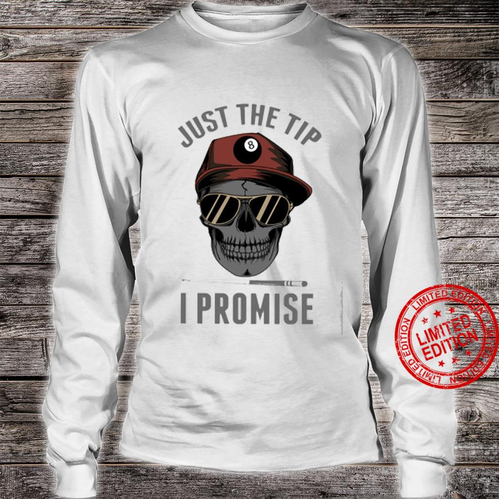 Just The Tip I Promise Shirt long sleeved