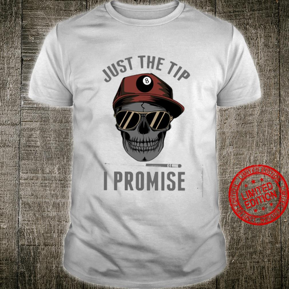 Just The Tip I Promise Shirt unisex