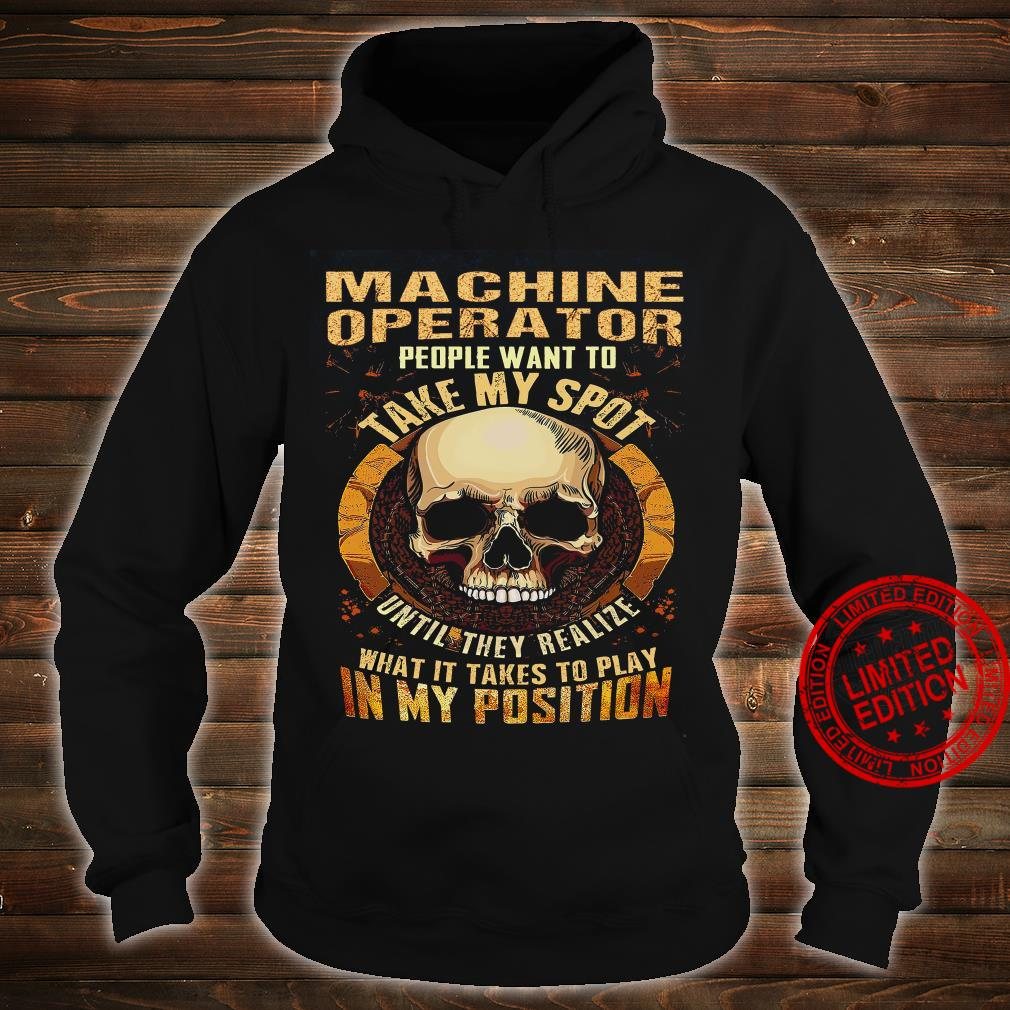Machine Operator People Want To Take My Spot Until They Realize What It Takes To Play In My Position Shirt hoodie