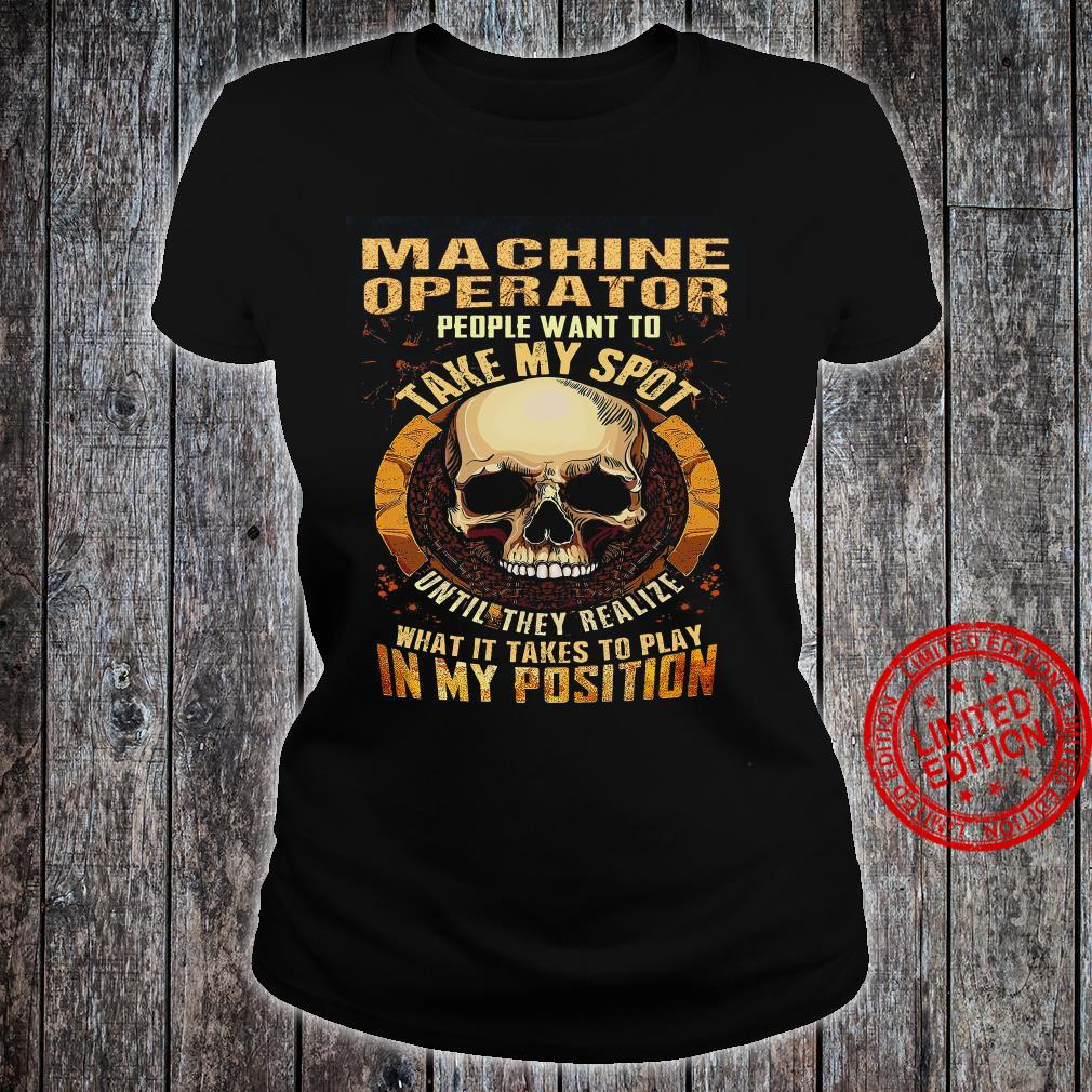 Machine Operator People Want To Take My Spot Until They Realize What It Takes To Play In My Position Shirt ladies tee