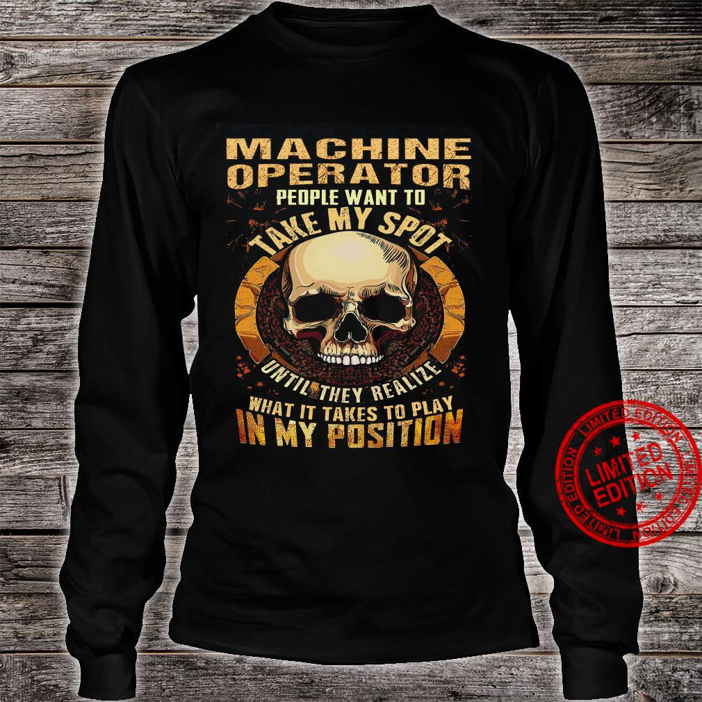 Machine Operator People Want To Take My Spot Until They Realize What It Takes To Play In My Position Shirt long sleeved