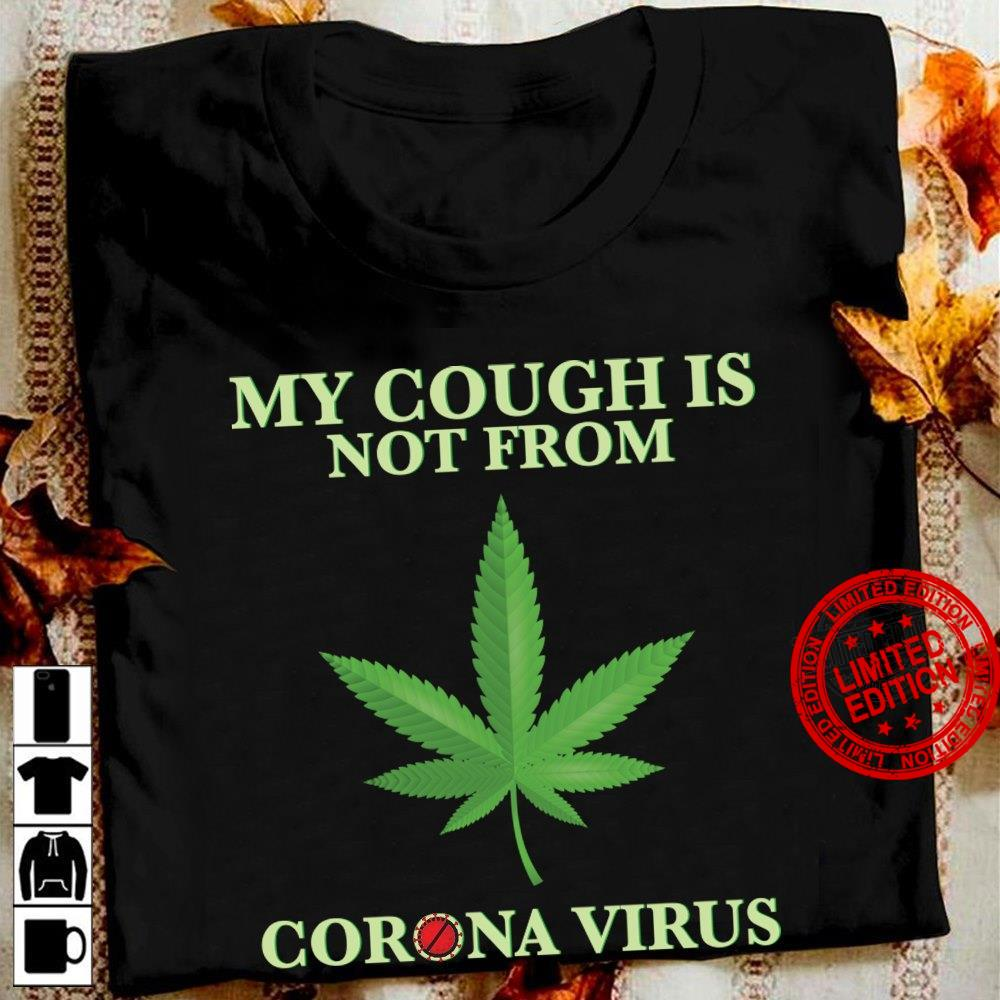My Cough Is Not From Corona Virus Shirt