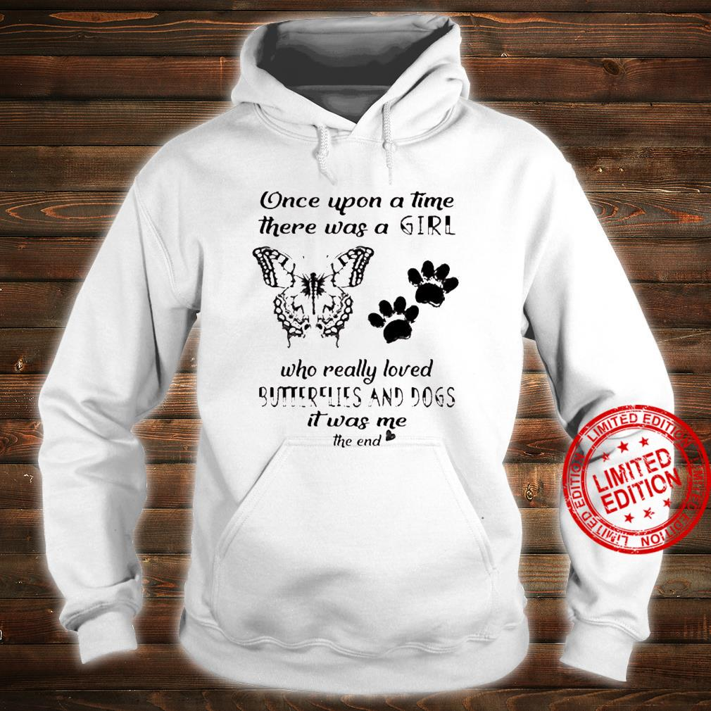 Once Upon A Time There Was A Girl Who Really Loved Butterflies And Dogs It Was Me The End Shirt hoodie