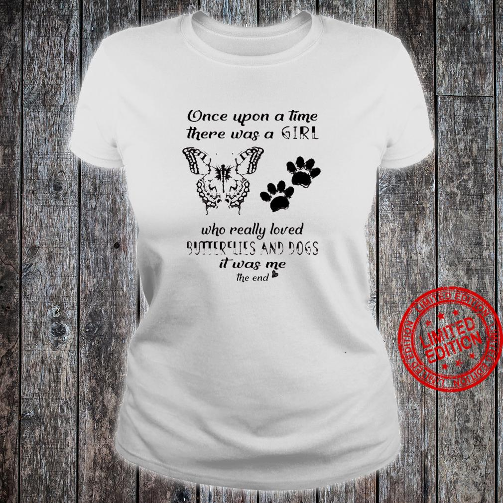 Once Upon A Time There Was A Girl Who Really Loved Butterflies And Dogs It Was Me The End Shirt ladies tee