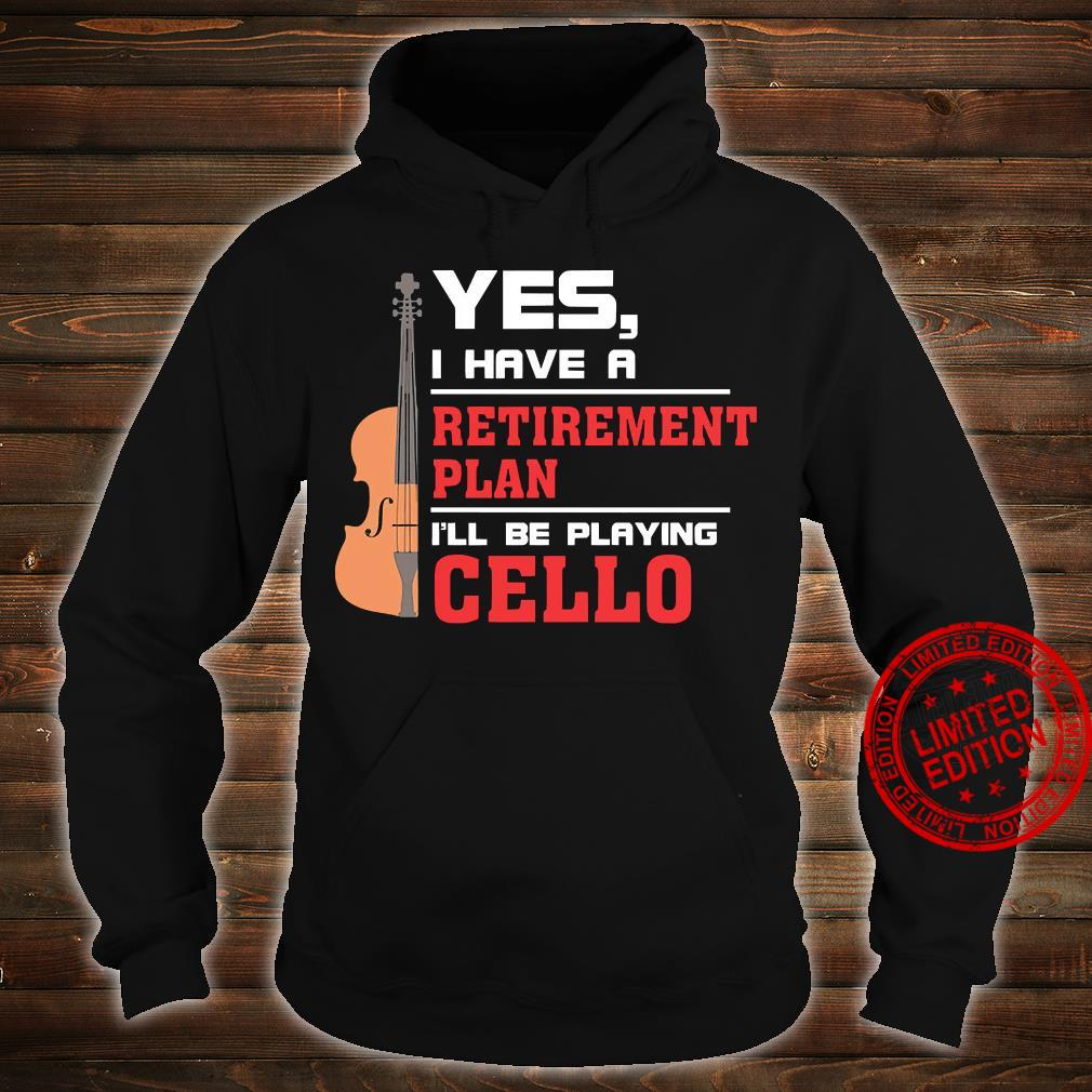 Yes I Have A Retirement Plan I'll Be Playing Cello Shirt hoodie