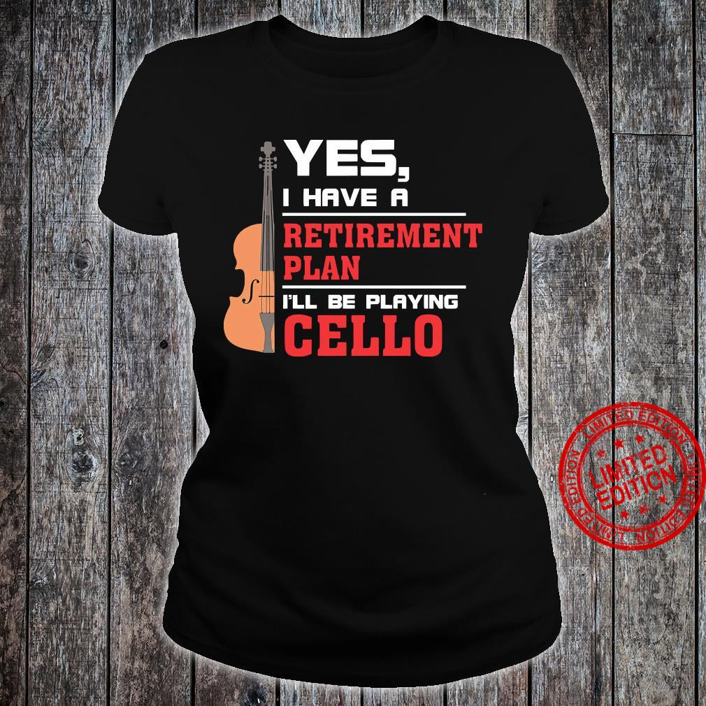 Yes I Have A Retirement Plan I'll Be Playing Cello Shirt ladies tee