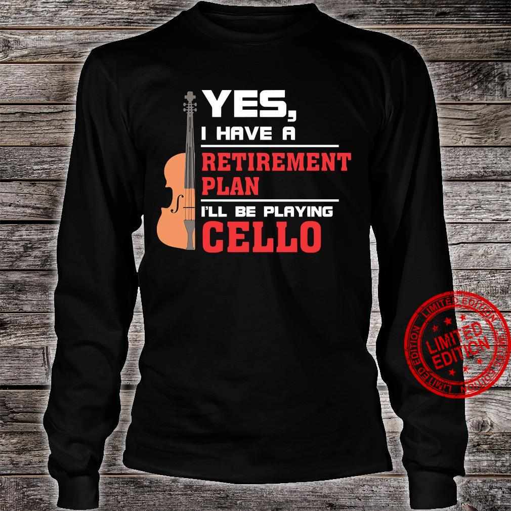 Yes I Have A Retirement Plan I'll Be Playing Cello Shirt long sleeved