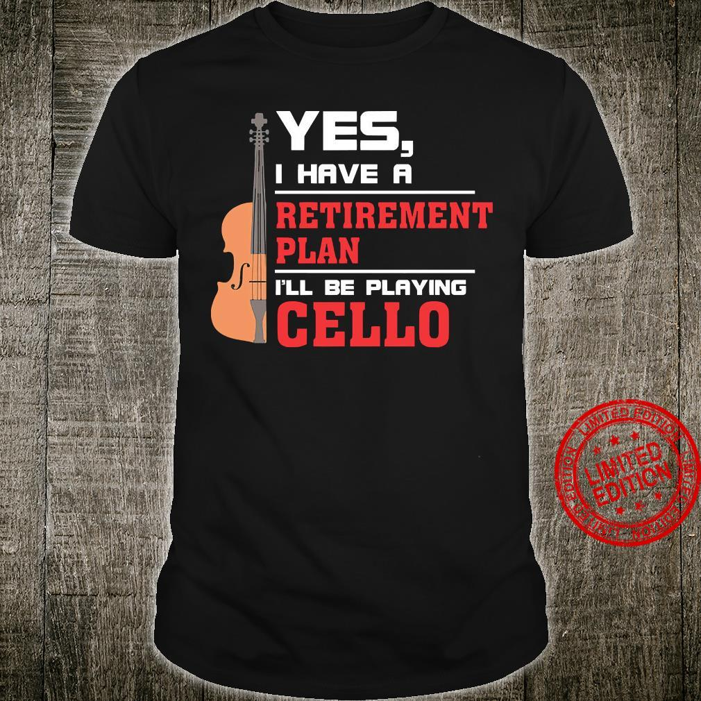Yes I Have A Retirement Plan I'll Be Playing Cello Shirt unisex