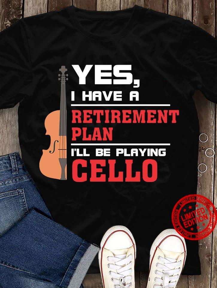 Yes I Have A Retirement Plan I'll Be Playing Cello Shirt
