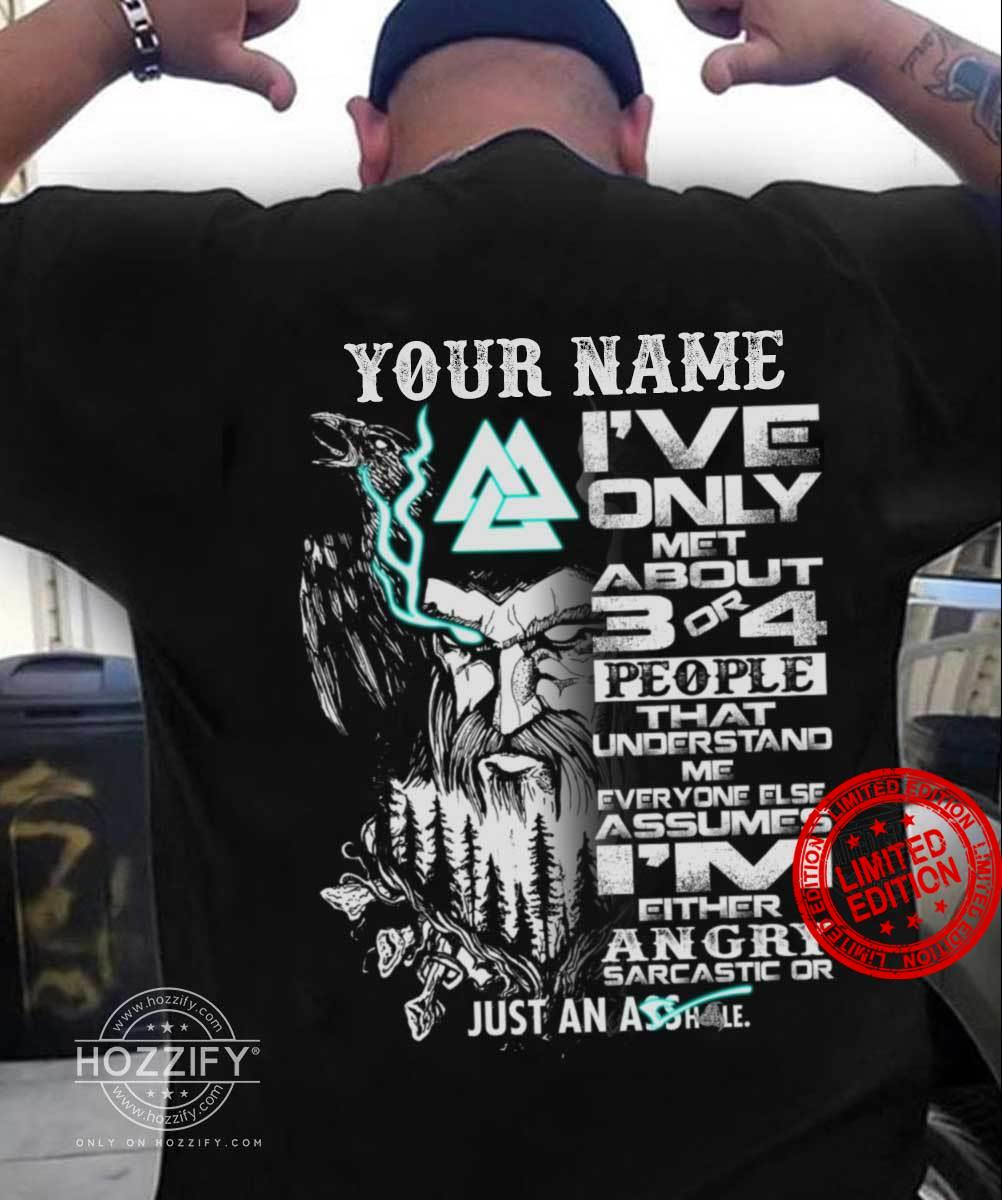 Your Name I've Only Met About 3 Or 4 People That Understand Me Everyone Else Assumes I'm Either Angry Sarcastic Or Just An Ass Shirt